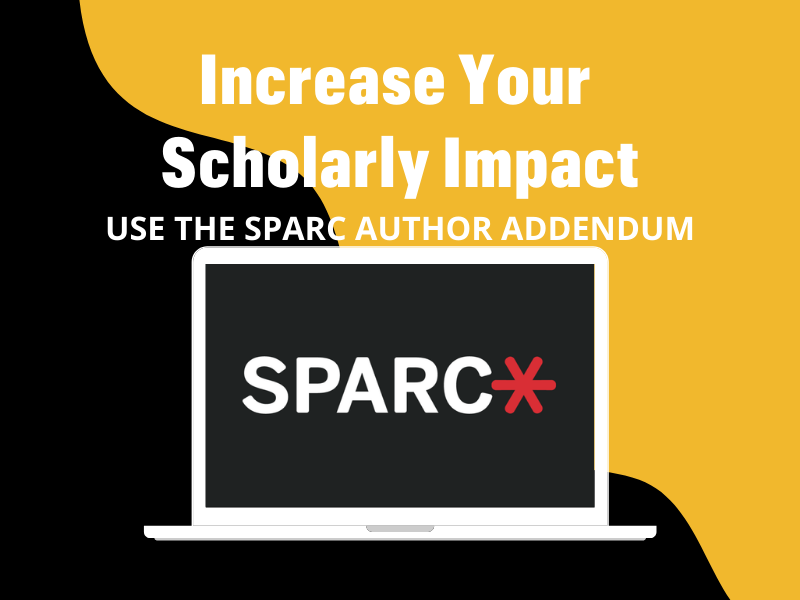 Increase Your Scholarly Impact: Use the SPARC Author Addendum