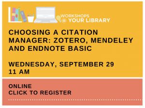 Workshops @ Your Library – Choosing a Citation Manager: Zotero, Mendeley and EndNote Basic