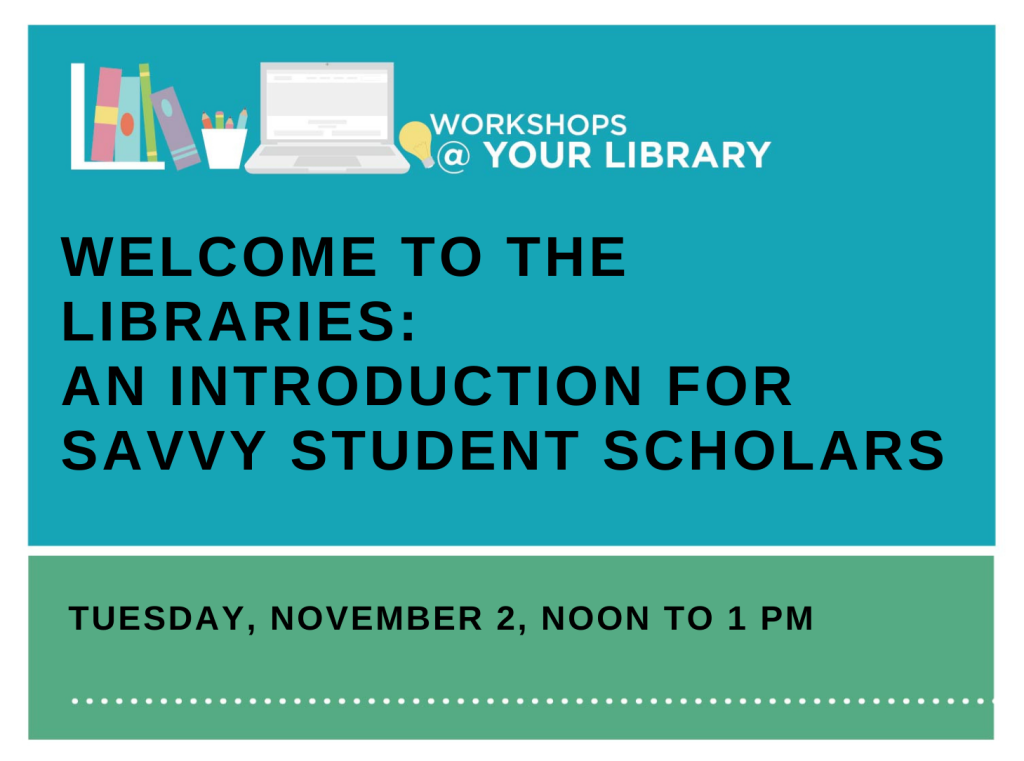Welcome to the Libraries: An Introduction for Savvy Student Scholars
