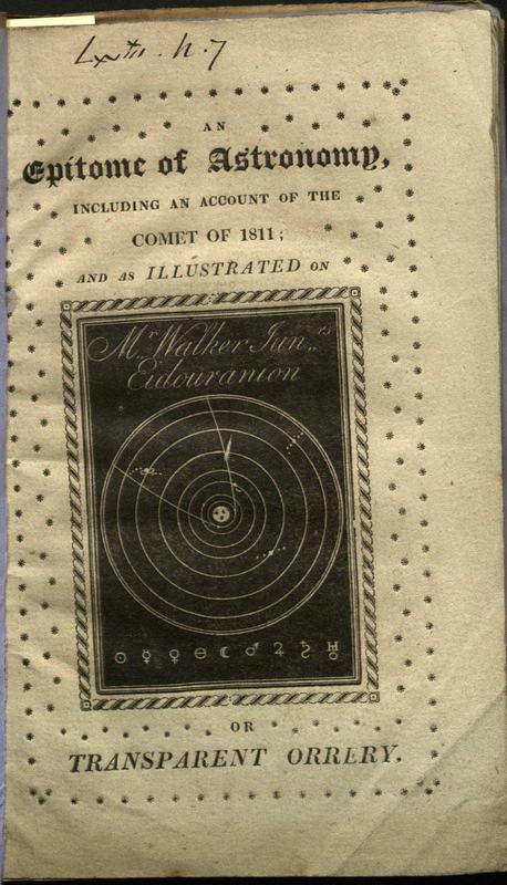An epitome of astronomy, with the new discovered planets and the late comet, as illustrated by the eidouranion, or transparent orrery originally invented by A. Walker, and as lectured upon by his son, D.F. Walker.