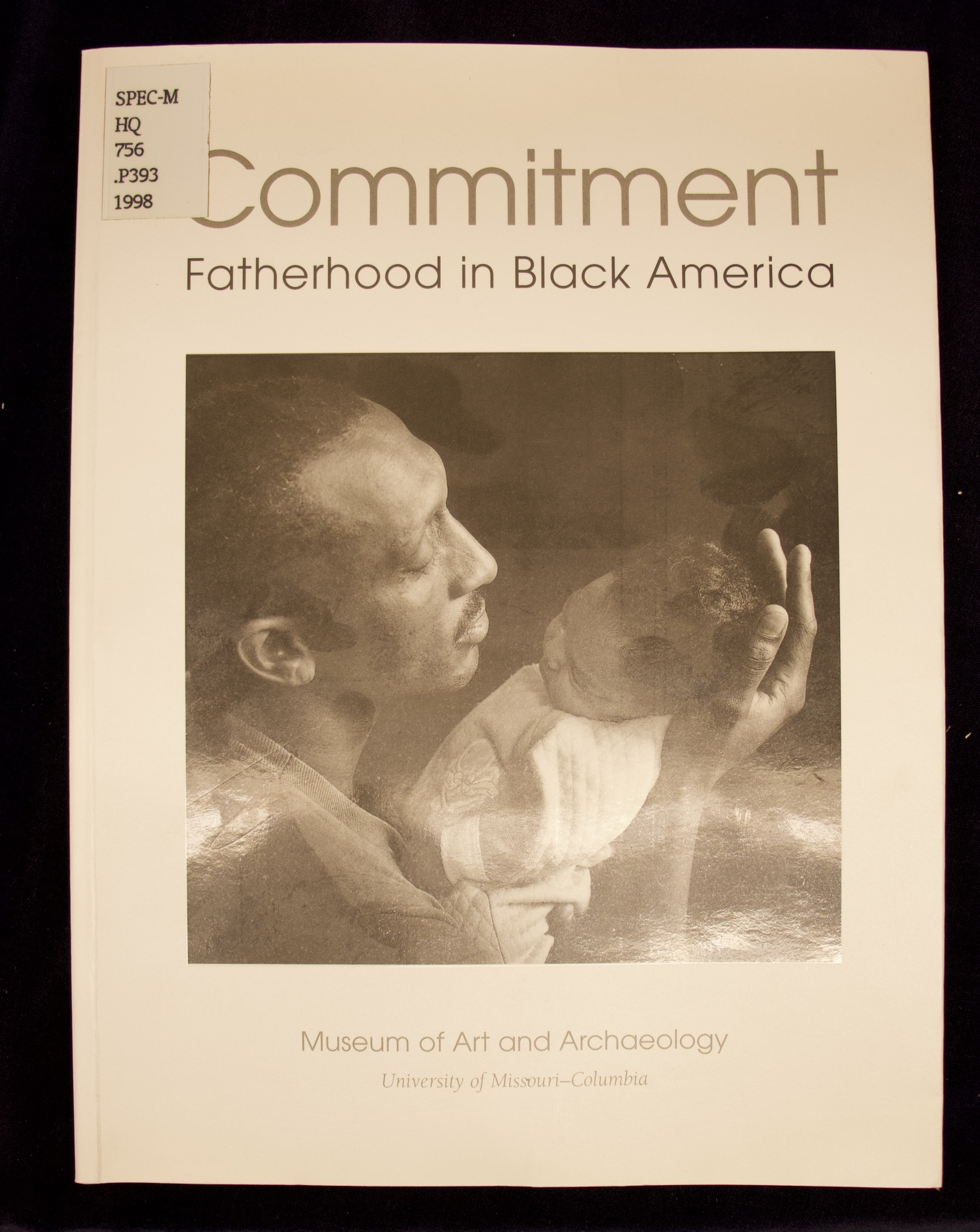 Commitment : fatherhood in Black America / artistic concept and photographs by Carole Patterson ; guest photographs by Anthony Barboza ; essays by Arvarh E. Strickland and Minion KC Morrison ; captions and biographical narratives by Clyde Ruffin ; edited by Marlene Perchinske.