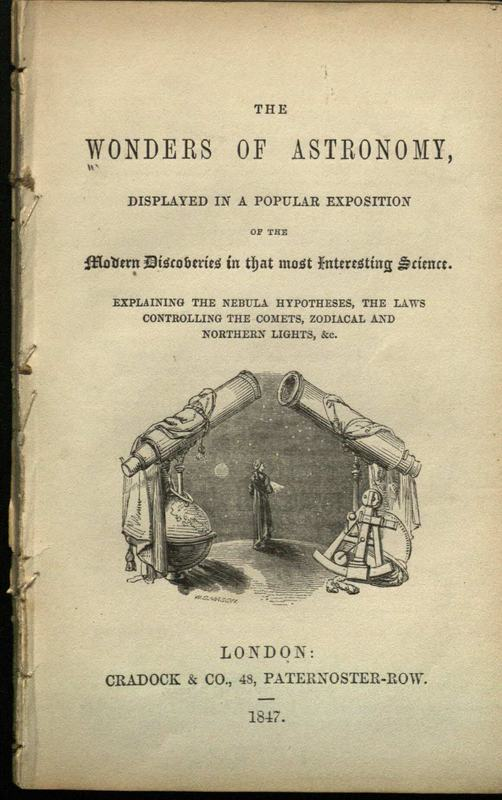 The wonders of astronomy displayed in a popular exposition of the modern discoveries in that most interesting science : explaining the nebula hypothesis, the laws controlling the comets, zodiacal and northern lights, &c.