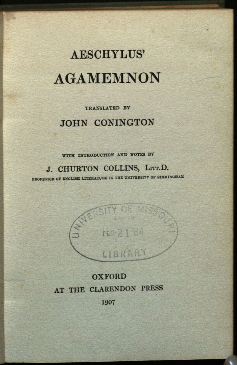 Aeschylus' Agamemnon / translated by John Conington ; with introduction and notes by J. Churton Collins.<br />