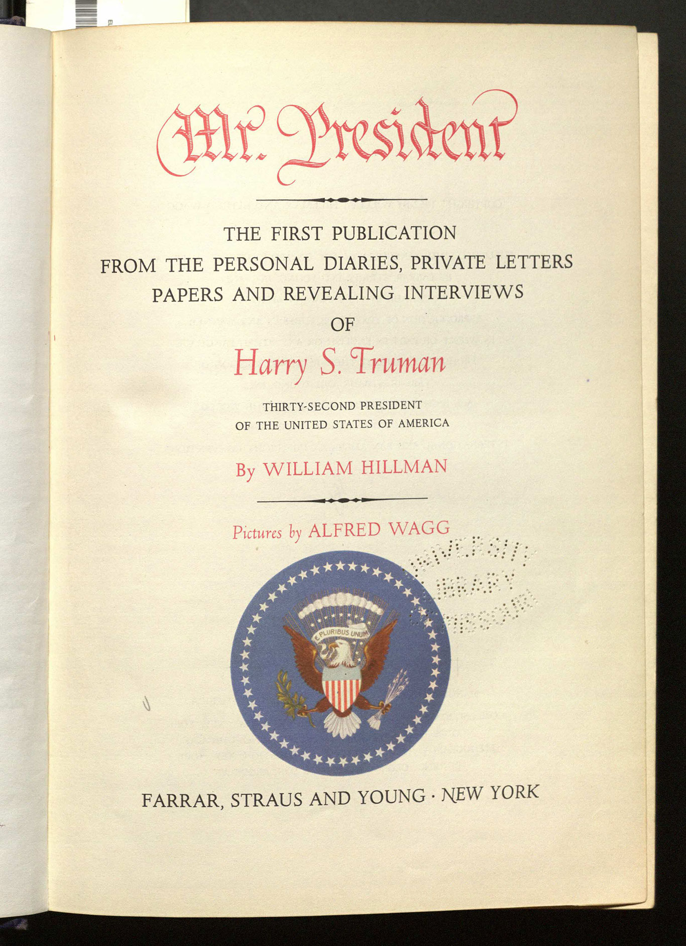 Mr. President : the first publication from the personal diaries, private letters, papers, and revealing interviews of Harry S. Truman, thirty-second President of the United States of America / by William Hillman ; pictures by Alfred Wagg.