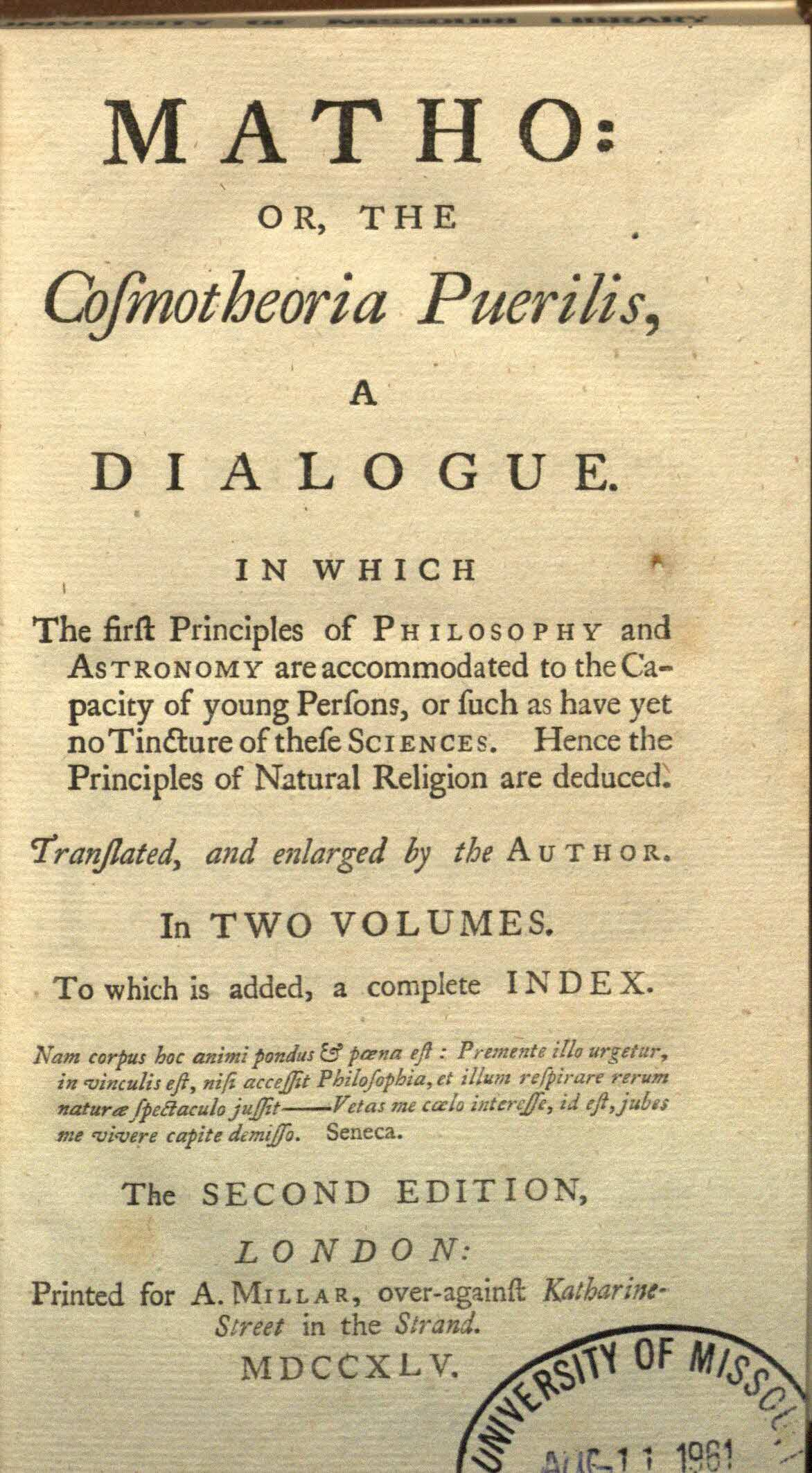 Matho : or, The cosmotheoria puerilis, a dialogue. In which the first principles of philosophy and astronomy are accomodated to the capacity of young persons, or such as have yet no tincture of these sciences / tr., and enl. by the author.