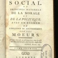 Système Social. : Ou Principes naturels de la morale et de la politique / Avec un examen de l'influence du gouvernement sur les moeurs.