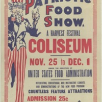 Second patriotic food show. A harvest festival, Coliseum, Nov. 25 to Dec. 1, under the direction of United States Food Administration [graphic] : interesting, educational and instructive exhibits and demonstrations of the new food program; countless feature attractions. Admission 25c. It's y-o-u-r patriotic duty to attend.