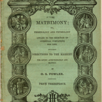 Matrimony, or, Phrenology and Physiology Applied to the Selection of Congenial Companions for Life.