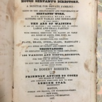 The house servant's directory : or, A monitor for private families: comprising hints on the arrangement and performance of servants' work ... and upwards of 100 various and useful receipts, chiefly compiled for the use of house servants ... / By Robert Roberts.