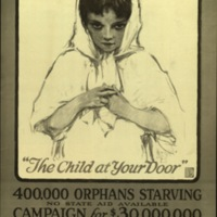 """The child at your door"" [graphic] : 400,000 orphans starving, no state aid available--Campaign for $30,000,000."