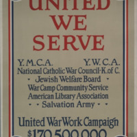 United we serve : Y.M.C.A., Y.W.C.A., National Catholic War Council--K. of C., Jewish Welfare Board, War Camp Community Service, American Library Association, Salvation Army : United War Work Campaign, $170,500,000