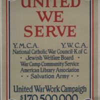 United we serve : Y.M.C.A., Y.W.C.A., National Catholic War Council--K. of C., Jewish Welfare Board, War Camp Community Service, American Library Association, Salvation Army : United War Work Campaign, $170,500,000