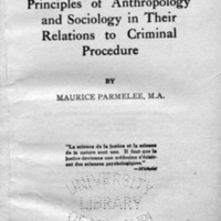 The principles of anthropology and sociology in their relations to criminal procedure / by Maurice Parmelee.<br />