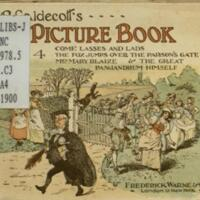R. Caldecott's picture book : containing Come lasses and lads, The fox jumps over the parson's gate, An elegy on the glory of her sex, Mrs. Mary Blaize, The great Pajandrum himself : all illustrated in colour and black and white.