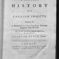 A natural history of English insects : illustrated with a hundred copper plates, curiously engraven from the life: and (for those who desire it) / exactly coloured by the author Eleazer Albin.