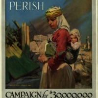 Lest they perish [graphic] : Campaign for $30,000,000 : American Committee for Relief in the Near East, Armenia, Greece, Syraia, Persia / W.G. King.