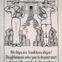 No days are bookless days! [graphic] : Poughkeepsie asks you to do your part and part with your books for our boys / F. R. Booth 1918