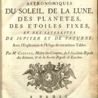 Tables astronomiques du soleil, de la lune, des planètes, des étoiles fixes, et des satellites de Jupiter et de Saturne / avec l'explication & l'usage de ces mêmes tables.