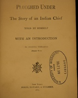Ploughed under : the story of an Indian chief / told by himself ; with an introd. by Inshta Theamba (Bright Eyes).